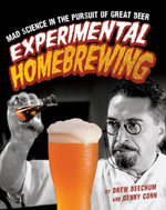 Experimental Homebrewing : Breaking the Rules to Brew Great Beer - Drew Beechum