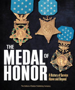 The Medal of Honor : A History of Service Above and Beyond - The Editors of Boston Publishin Company