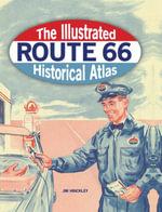 Illustrated Route 66 Historical Atlas - Jim Hinckley