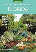 Florida Month-by-Month Gardening : What to Do Each Month to Have A Beautiful Garden All Year - Tom MacCubbin