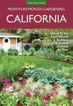 California Month-by-Month Gardening : What to Do Each Month to Have a Beautiful Garden All Year - Claire Splan