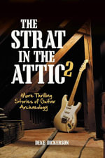 The Strat in the Attic 2 : More Thrilling Stories of Guitar Archaeology - Deke Dickerson