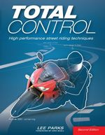 Total Control : High Performance Street Riding Techniques, 2nd Edition - Lee Parks