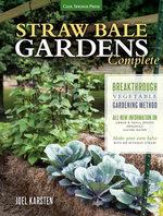 Straw Bale Gardens Complete : Breakthrough Vegetable Gardening Method - All-New Information On: Urban & Small Spaces, Organics, Saving Water - Make You - Joel Karsten