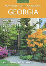 Georgia Month by Month Gardening : What to Do Each Month to Have a Beautiful Garden All Year - Walter Reeves