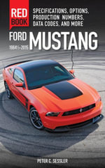 Ford Mustang Red Book : Specifications, Options, Production Numbers, Data Codes and More - Pete C. Sessler