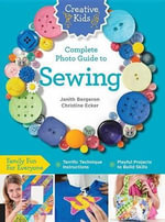 Creative Kids Complete Photo Guide to Sewing - Janith Bergeron