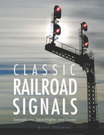 Classic Railroad Signals : Semaphores, Searchlights, and Towers - Brian Solomon