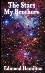 The Stars, My Brothers - Edmond Hamilton
