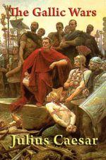 The Gallic Wars - Julius Caesar