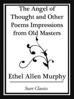 The Angel of Thought and Other Poems Impressions from Old Masters : Impressions from Old Masters - Ethel Allen Murphy