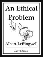 An Ethical Problem - Albert Leffingwell