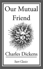 Our Mutual Friend : (Unabridged Start Classics) - Charles Dickens