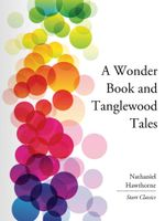 A Wonder Book and Tanglewood Tales : Start Classics - Nathaniel Hawthorne