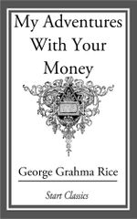 My Adventures With Your Money - George Graham Rice
