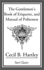 The Gentlemen's Book of Etiquette, and Manual of Politeness - Cecil B. Hartley