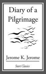 Diary of a Pilgrimage - Jerome Klapka Jerome