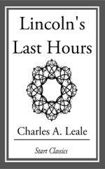 Lincoln's Last Hours - Charles A. Leale