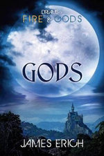 Dreams of Fire and Gods : Gods - James Erich