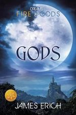Dreams of Fire and Gods : Gods [Library Edition] - James Erich