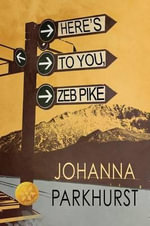 Here's to You, Zeb Pike [Library Edition] - Johanna Parkhurst