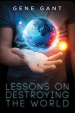 Lessons on Destroying the World - Gene Gant