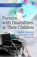 Parents with Disabilities & Their Children : Rights, Barriers, Supports & Treatment