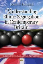 Understanding Ethnic Segregation in Contemporary Britain - Jamie P. Halsall