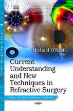 Current Understanding & New Techniques in Refractive Surgery : Applications for Biomicroscopy and Videography