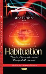 Habituation : Theories, Characteristics and Biological Mechanisms