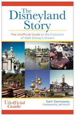 The Disneyland Story : The Unofficial Guide to the Evolution of Walt Disney's Dream - Sam Gennawey