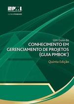 Um Guia Do Conhecimento Em Gerenciamento de Projetos (Guia Pmbok ) Quinta EDI O : Official Brazilian Portuguese Translation - Project Management Institute