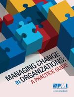 Managing Change in Organizations : A Practice Guide - Project Management Institute