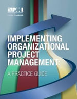 Implementing Organizational Project Management : A Practice Guide - Project Management Institute