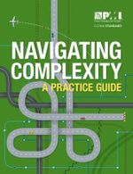 Navigating Complexity : A Practice Guide - Project Management Institute