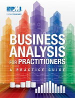 Business Analysis for Practitioners : A Practice Guide - Project Management Institute