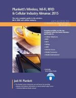 Plunkett's Wireless, Wi-Fi, RFID & Cellular Industry Almanac 2015 : Wireless, Wi-Fi, RFID & Cellular Industry Market Research, Statistics, Trends & Leading Companies - Jack W. Plunkett