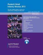 Plunkett's Retail Industry Almanac 2015 : Retail Industry Market Research, Statistics, Trends & Leading Companies - Jack W. Plunkett