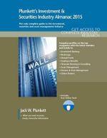 Plunkett's Investment & Securities Industry Almanac 2015 : Investment & Securities Industry Market Research, Statistics, Trends & Leading Companies - Jack W. Plunkett