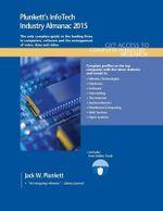 Plunkett's Infotech Industry Almanac 2015 : Infotech Industry Market Research, Statistics, Trends & Leading Companies - Jack W. Plunkett