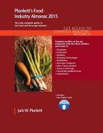 Plunkett's Food Industry Almanac 2015 : Food Industry Market Research, Statistics, Trends & Leading Companies - Jack W. Plunkett