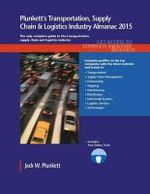 Plunkett's Transportation, Supply Chain & Logistics Industry Almanac 2015 : Transportation, Supply Chain & Logistics Industry Market Research, Statistics, Trends & Leading Companies - Jack W. Plunkett