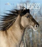 Living Wild : Wild Horses - Melissa Gish