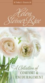 A Collection of Comfort and Encouragement : From America's Best-Loved Poet - Helen Steiner Rice