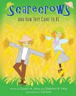 Scarecrows and How They Came to Be - Susan M May