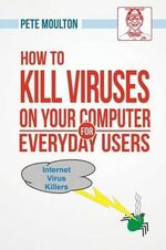 Pete the Nerd's How to Kill Viruses on Your Computer for Everyday Users - Pete Moulton