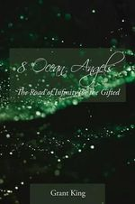 8 Ocean Angels the Road to Infinity for the Gifted - Grant King