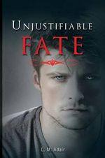 Unjustifiable Fate - L M Adair
