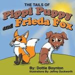 The Tails of Pippy Puppy and Frieda Fox - Dottie Boynton