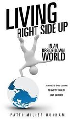 Living Right Side Up in an Upside Down World - Patti Miller Dunham